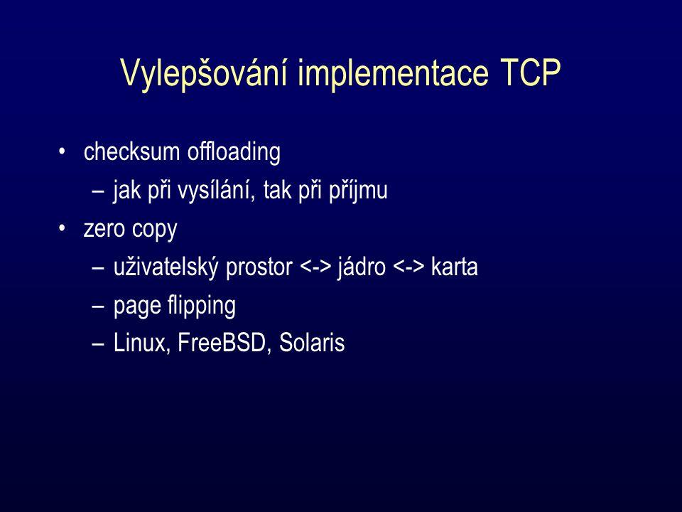Vylepšování implementace TCP checksum offloading –jak při vysílání, tak při příjmu zero copy –uživatelský prostor jádro karta –page flipping –Linux, FreeBSD, Solaris