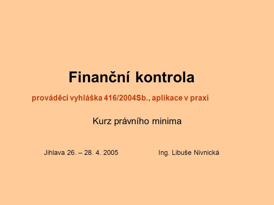 Finanční kontrola prováděcí vyhláška 416/2004Sb., aplikace v praxi Kurz právního minima Jihlava 26.