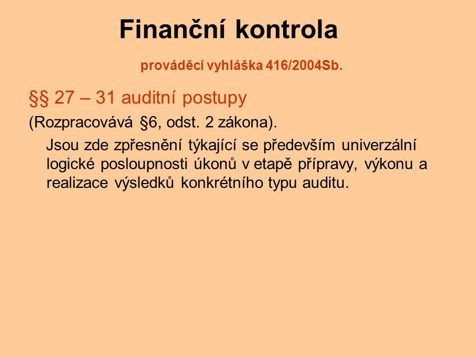 Finanční kontrola prováděcí vyhláška 416/2004Sb. §§ 27 – 31 auditní postupy (Rozpracovává §6, odst.