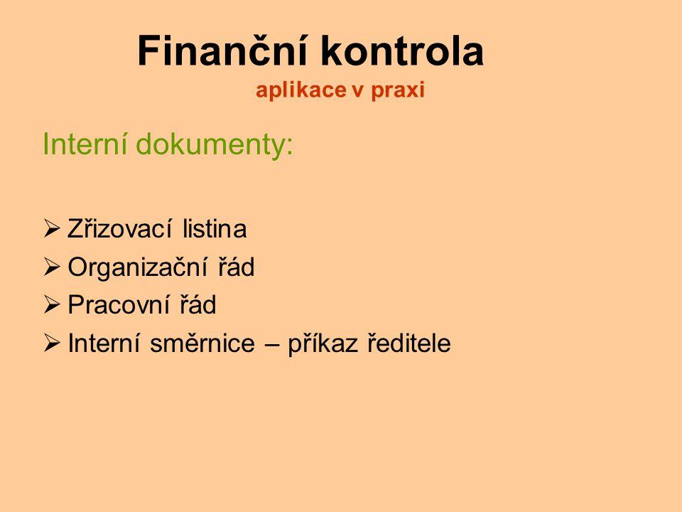 Finanční kontrola aplikace v praxi Interní dokumenty:  Zřizovací listina  Organizační řád  Pracovní řád  Interní směrnice – příkaz ředitele