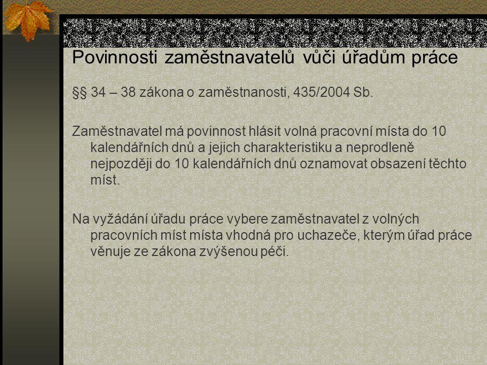 Povinnosti zaměstnavatelů vůči úřadům práce §§ 34 – 38 zákona o zaměstnanosti, 435/2004 Sb.