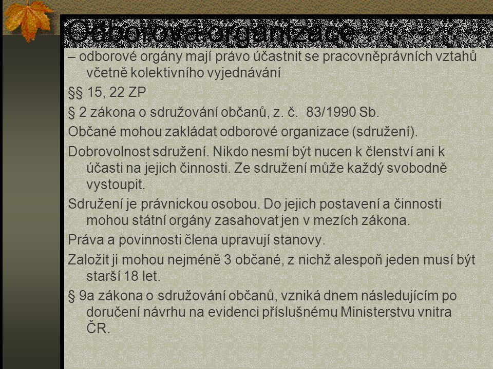 Odborová organizace – odborové orgány mají právo účastnit se pracovněprávních vztahů včetně kolektivního vyjednávání §§ 15, 22 ZP § 2 zákona o sdružování občanů, z.