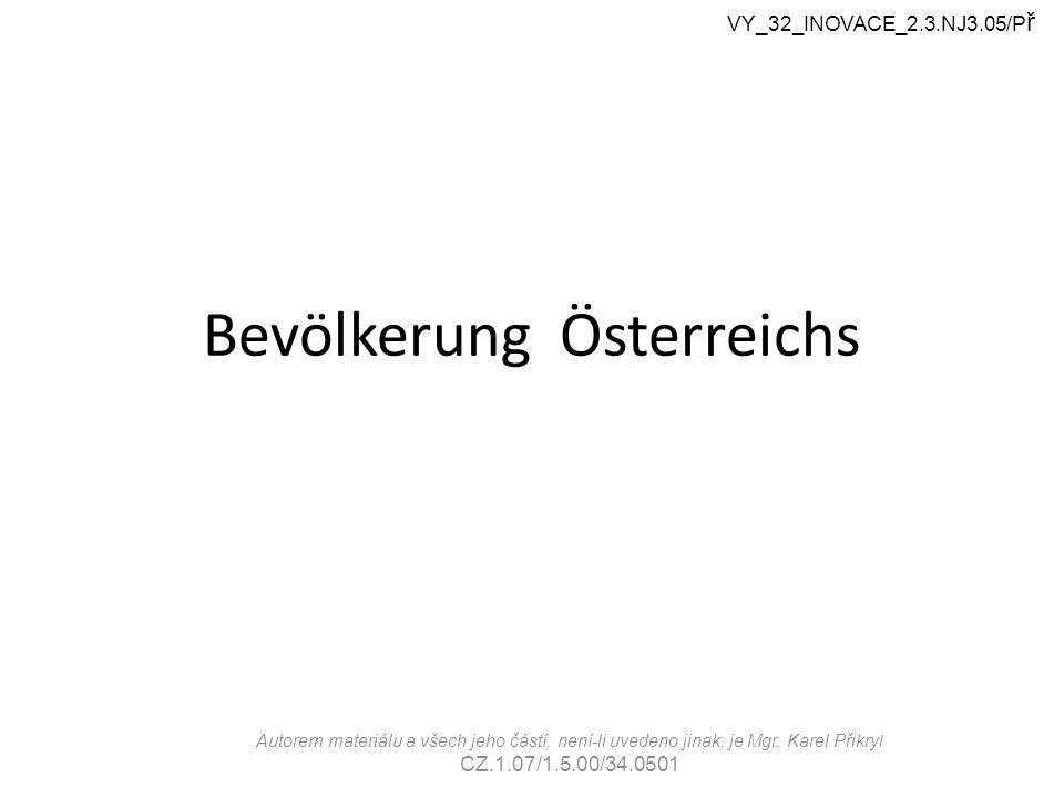 Bevölkerung Österreichs VY_32_INOVACE_2.3.NJ3.05/P ř Autorem materiálu a všech jeho částí, není-li uvedeno jinak, je Mgr.