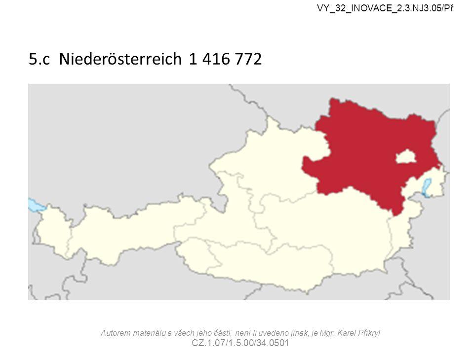 5.c Niederösterreich 1 416 772 VY_32_INOVACE_2.3.NJ3.05/Př Autorem materiálu a všech jeho částí, není-li uvedeno jinak, je Mgr.