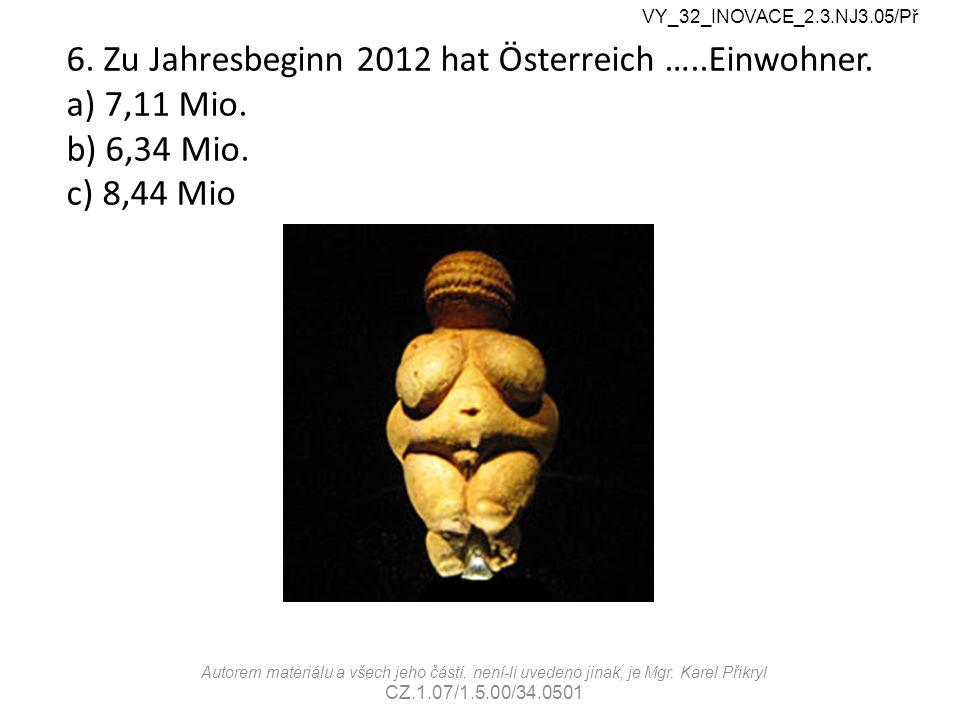 6. Zu Jahresbeginn 2012 hat Österreich …..Einwohner.