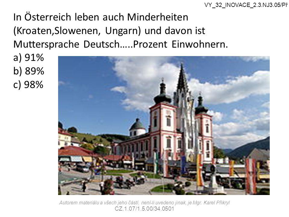 In Österreich leben auch Minderheiten (Kroaten,Slowenen, Ungarn) und davon ist Muttersprache Deutsch…..Prozent Einwohnern.