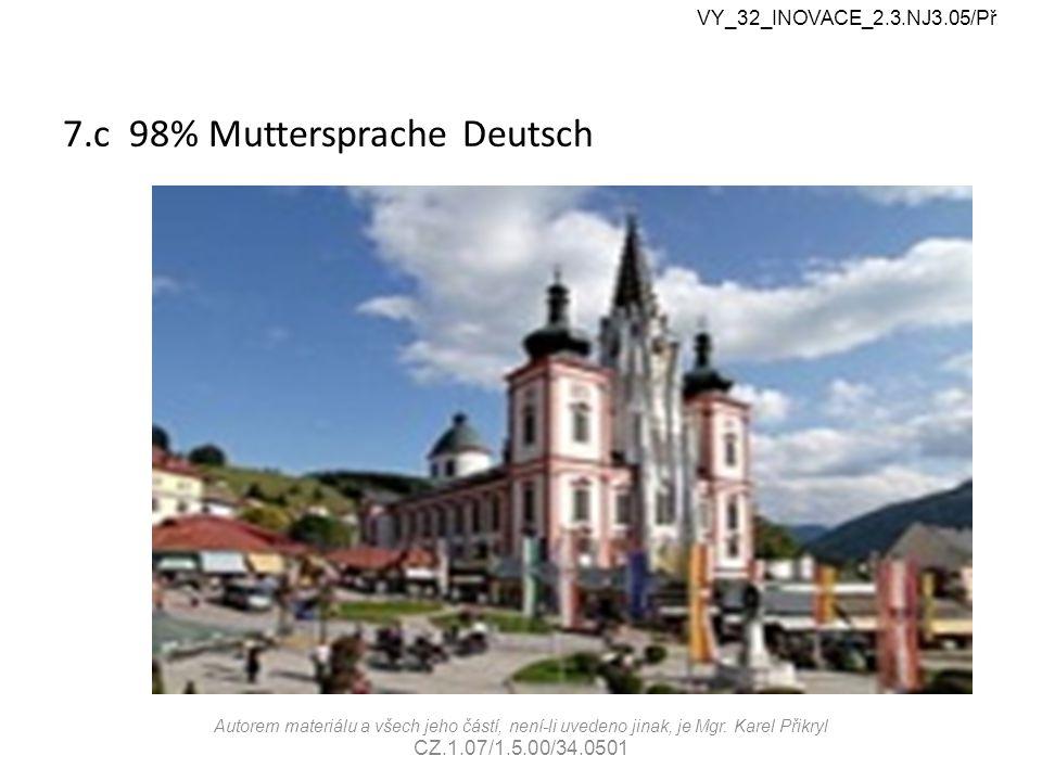 7.c 98% Muttersprache Deutsch VY_32_INOVACE_2.3.NJ3.05/Př Autorem materiálu a všech jeho částí, není-li uvedeno jinak, je Mgr.