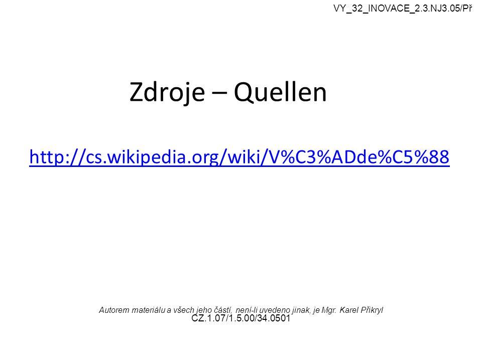 Zdroje – Quellen http://cs.wikipedia.org/wiki/V%C3%ADde%C5%88 http://cs.wikipedia.org/wiki/V%C3%ADde%C5%88 Autorem materiálu a všech jeho částí, není-li uvedeno jinak, je Mgr.