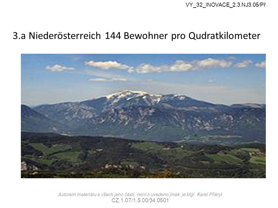 3.a Niederösterreich 144 Bewohner pro Qudratkilometer VY_32_INOVACE_2.3.NJ3.05/Př Autorem materiálu a všech jeho částí, není-li uvedeno jinak, je Mgr.