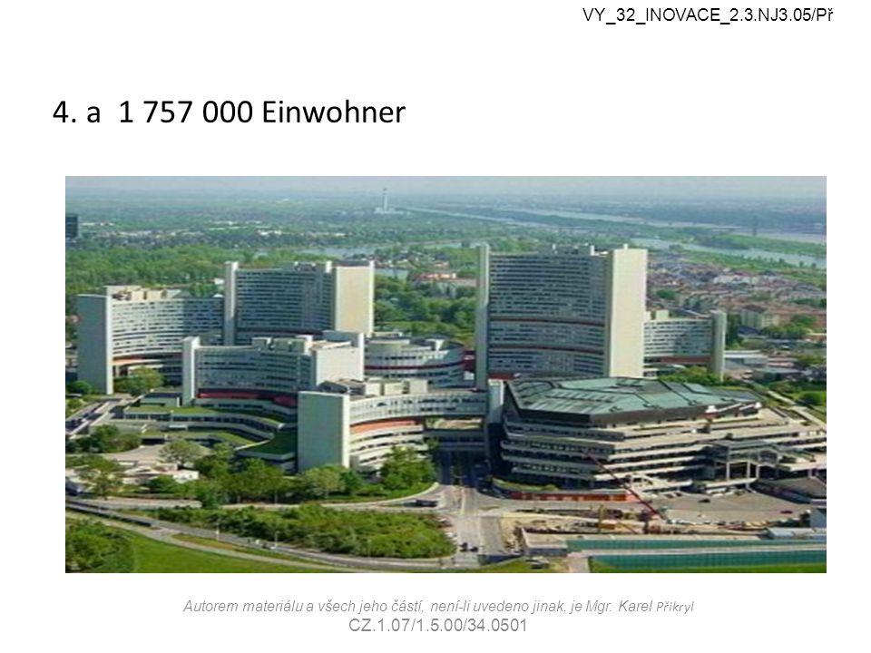 4. a 1 757 000 Einwohner VY_32_INOVACE_2.3.NJ3.05/Př Autorem materiálu a všech jeho částí, není-li uvedeno jinak, je Mgr. Karel Přikryl CZ.1.07/1.5.00
