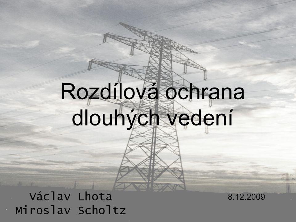 Rozdílová ochrana dlouhých vedení Václav Lhota Miroslav Scholtz 8.12.2009