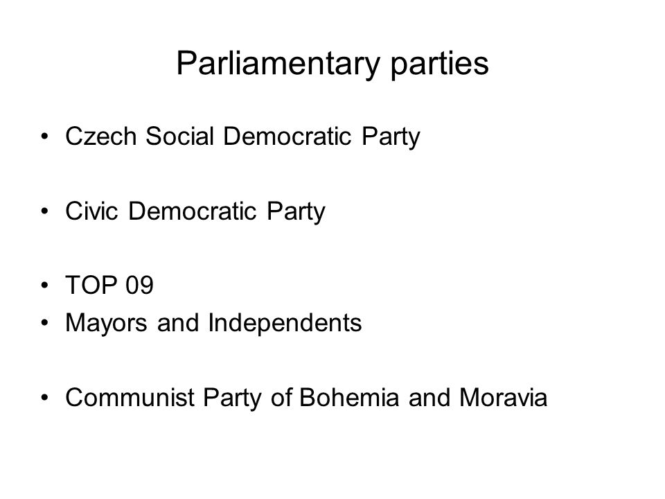Parliamentary parties Czech Social Democratic Party Civic Democratic Party TOP 09 Mayors and Independents Communist Party of Bohemia and Moravia