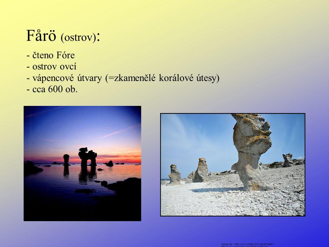 Fårö (ostrov) : - čteno Fóre - ostrov ovcí - vápencové útvary (=zkamenělé korálové útesy) - cca 600 ob.