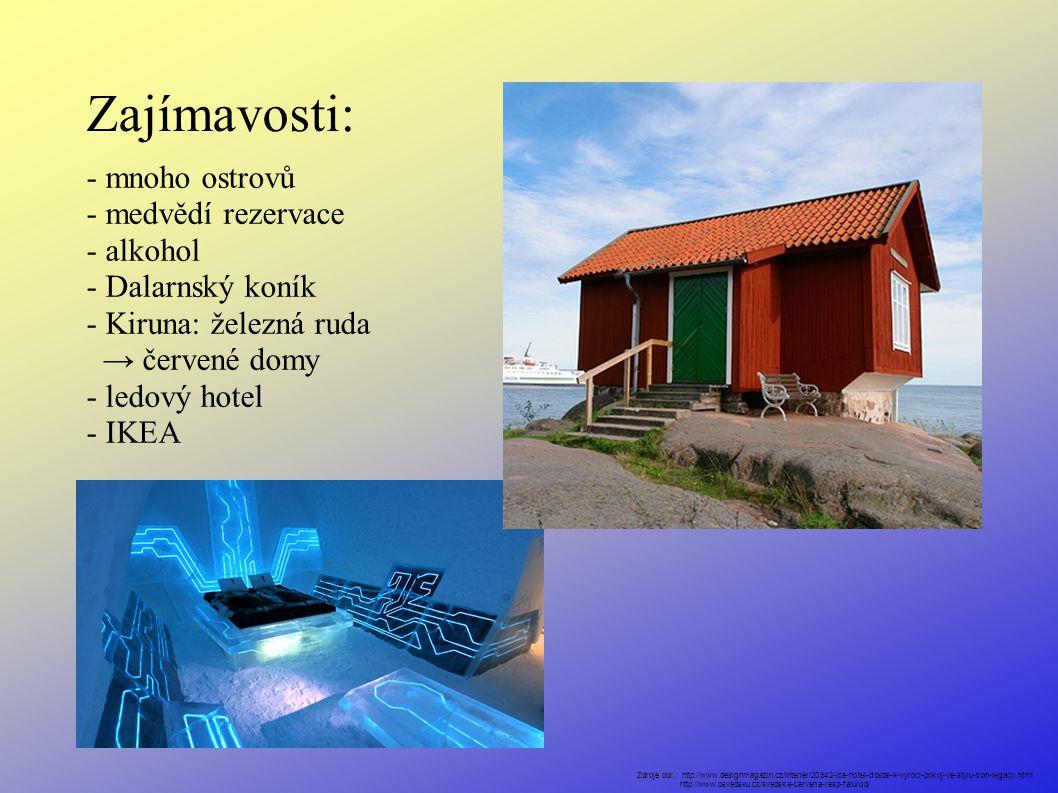 Zajímavosti: - mnoho ostrovů - medvědí rezervace - alkohol - Dalarnský koník - Kiruna: železná ruda → červené domy - ledový hotel - IKEA Zdroje obr.: http://www.designmagazin.cz/interier/20542-ice-hotel-dostal-k-vyroci-pokoj-ve-stylu-tron-legacy.html http://www.osvedsku.cz/svedska-cervena-resp-falurod/