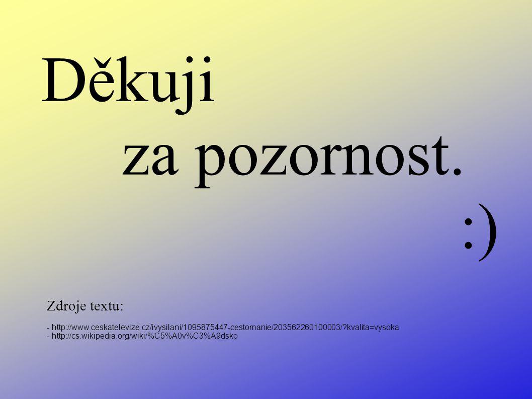Zdroje textu: - http://www.ceskatelevize.cz/ivysilani/1095875447-cestomanie/203562260100003/ kvalita=vysoka - http://cs.wikipedia.org/wiki/%C5%A0v%C3%A9dsko Děkuji za pozornost.