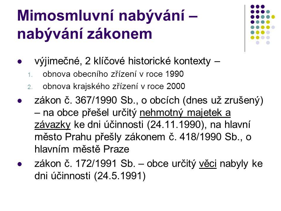 Mimosmluvní nabývání – nabývání zákonem výjimečné, 2 klíčové historické kontexty – 1. obnova obecního zřízení v roce 1990 2. obnova krajského zřízení