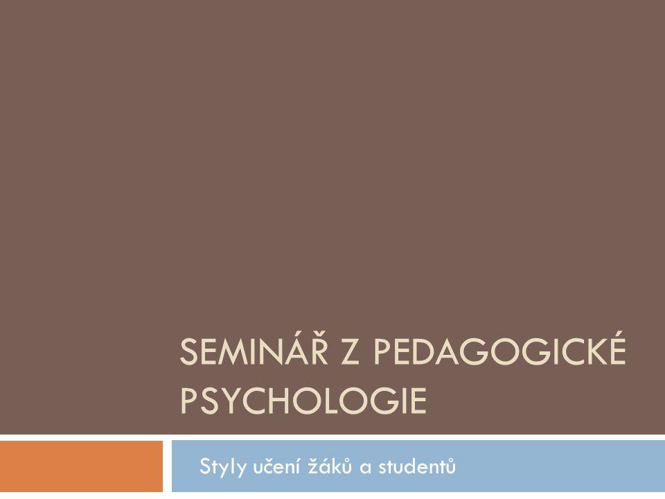 SEMINÁŘ Z PEDAGOGICKÉ PSYCHOLOGIE Styly učení žáků a studentů