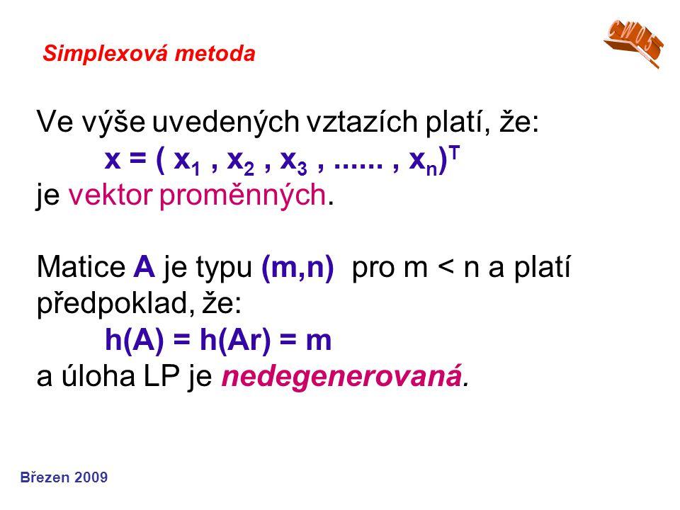 Ve výše uvedených vztazích platí, že: x = ( x 1, x 2, x 3,......, x n ) T je vektor proměnných.