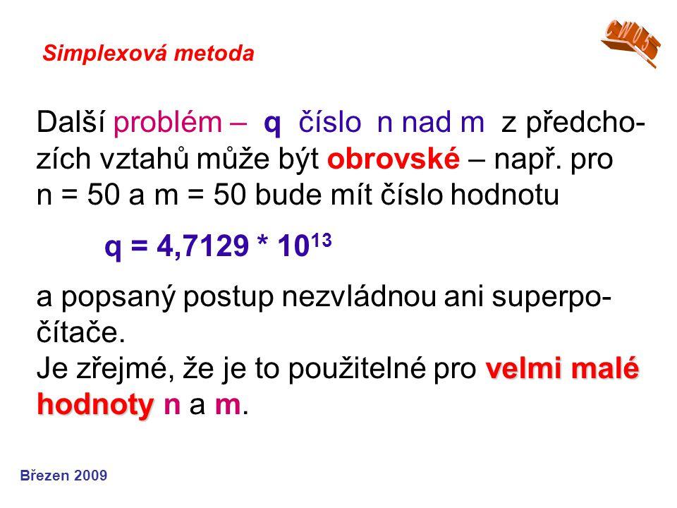 velmi malé hodnoty Další problém – q číslo n nad m z předcho- zích vztahů může být obrovské – např.