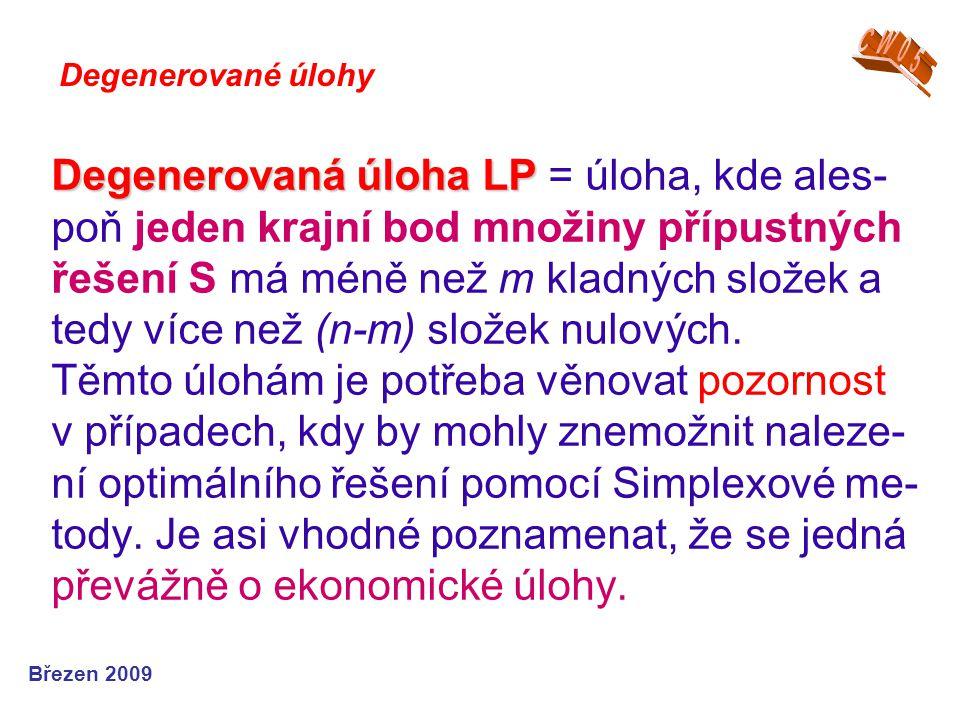 Degenerovaná úloha LP Degenerovaná úloha LP = úloha, kde ales- poň jeden krajní bod množiny přípustných řešení S má méně než m kladných složek a tedy více než (n-m) složek nulových.