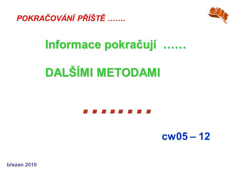 březen 2010 …..… cw05 – 12 POKRAČOVÁNÍ PŘÍŠTĚ ……. Informace pokračují …… DALŠÍMI METODAMI