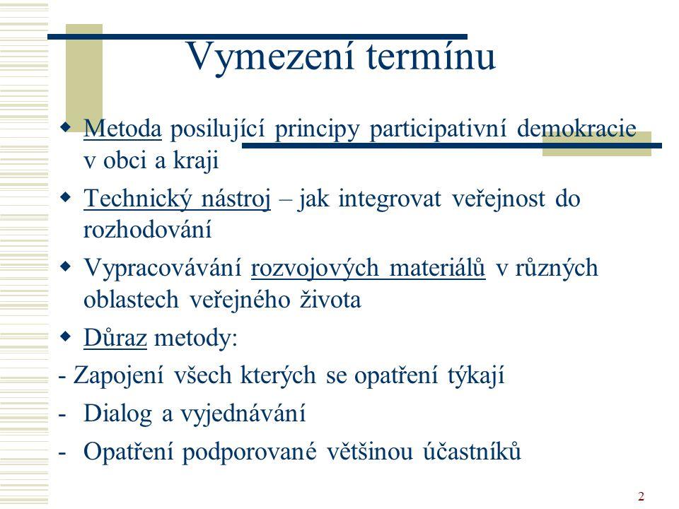2 Vymezení termínu  Metoda posilující principy participativní demokracie v obci a kraji  Technický nástroj – jak integrovat veřejnost do rozhodování