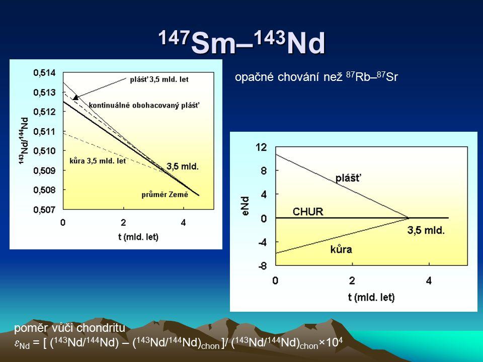 147 Sm– 143 Nd opačné chování než 87 Rb– 87 Sr poměr vůči chondritu  Nd = [ ( 143 Nd/ 144 Nd) – ( 143 Nd/ 144 Nd) chon ]/ ( 143 Nd/ 144 Nd) chon ×10
