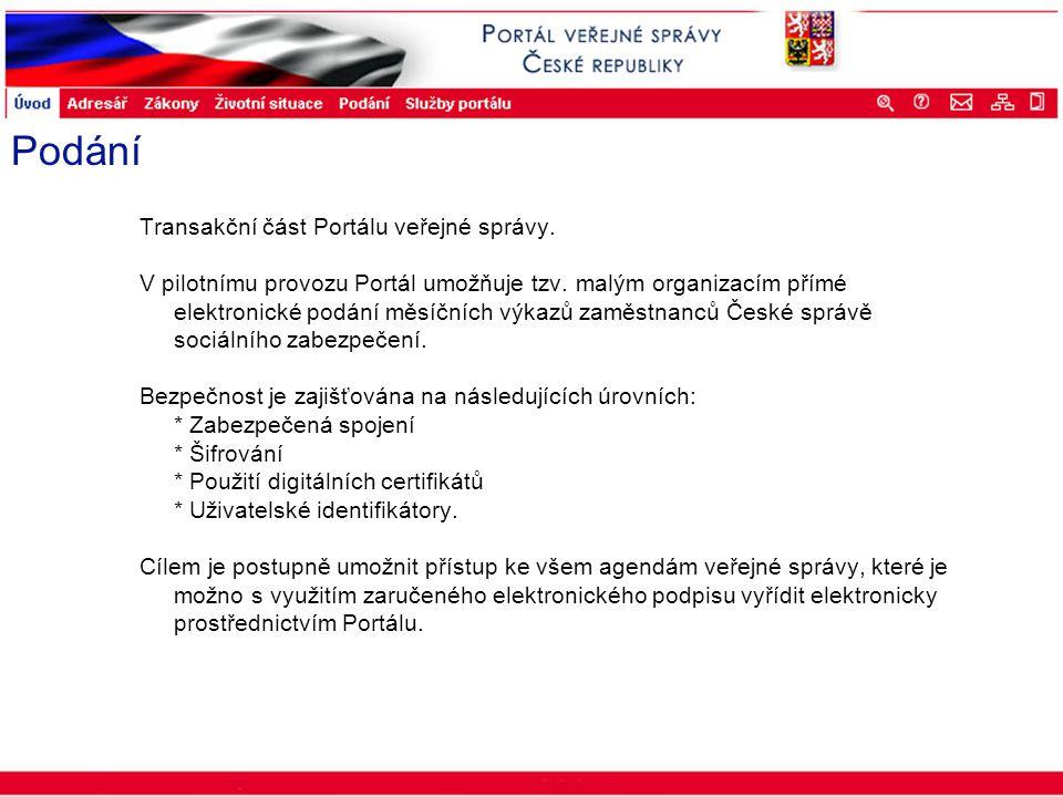 Portál veřejné správy © 2002 IBM Corporation ISSS 2003 Podání Transakční část Portálu veřejné správy. V pilotnímu provozu Portál umožňuje tzv. malým o