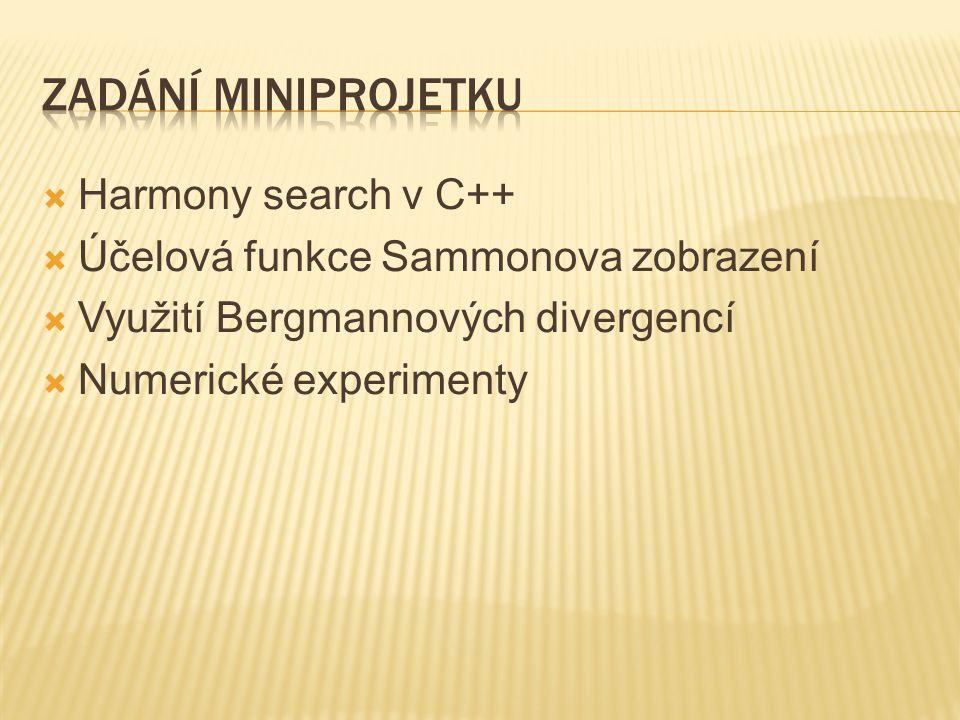 Harmony search v C++  Účelová funkce Sammonova zobrazení  Využití Bergmannových divergencí  Numerické experimenty