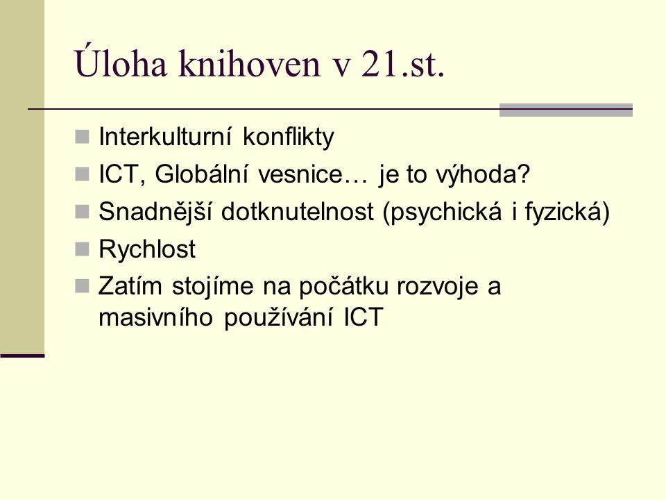 Úloha knihoven v 21.st. Interkulturní konflikty ICT, Globální vesnice… je to výhoda.