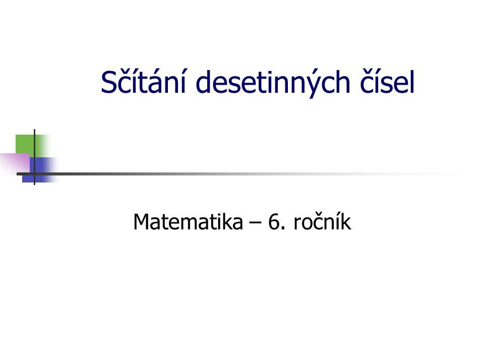 Sčítání desetinných čísel Matematika – 6. ročník