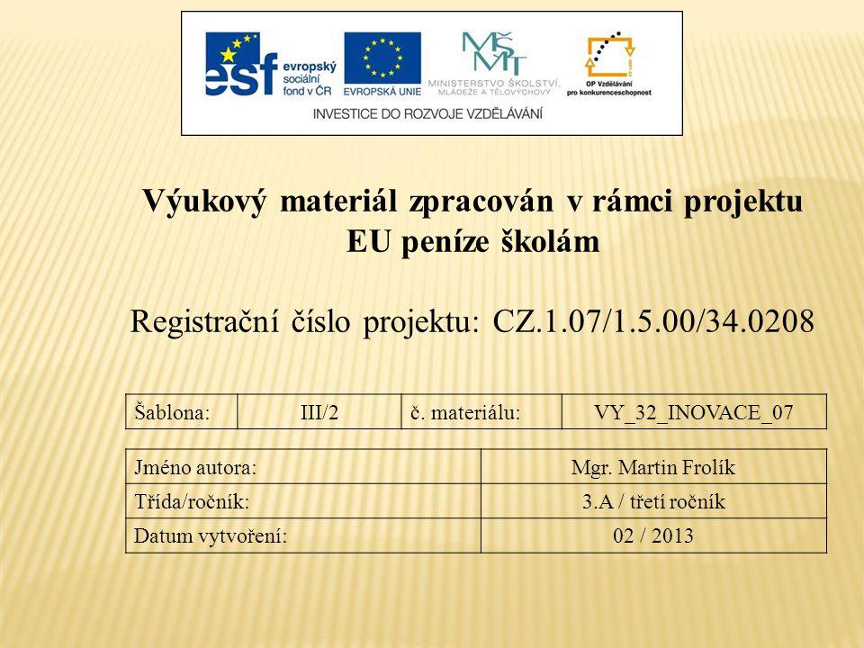 Výukový materiál zpracován v rámci projektu EU peníze školám Registrační číslo projektu: CZ.1.07/1.5.00/34.0208 Šablona:III/2č. materiálu:VY_32_INOVAC
