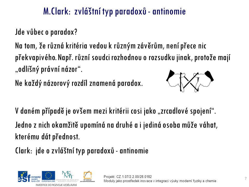 Projekt: CZ.1.07/2.2.00/28.0182 Moduly jako prostředek inovace v integraci výuky moderní fyziky a chemie 7 M.Clark: zvláštní typ paradoxů - antinomie Jde vůbec o paradox.