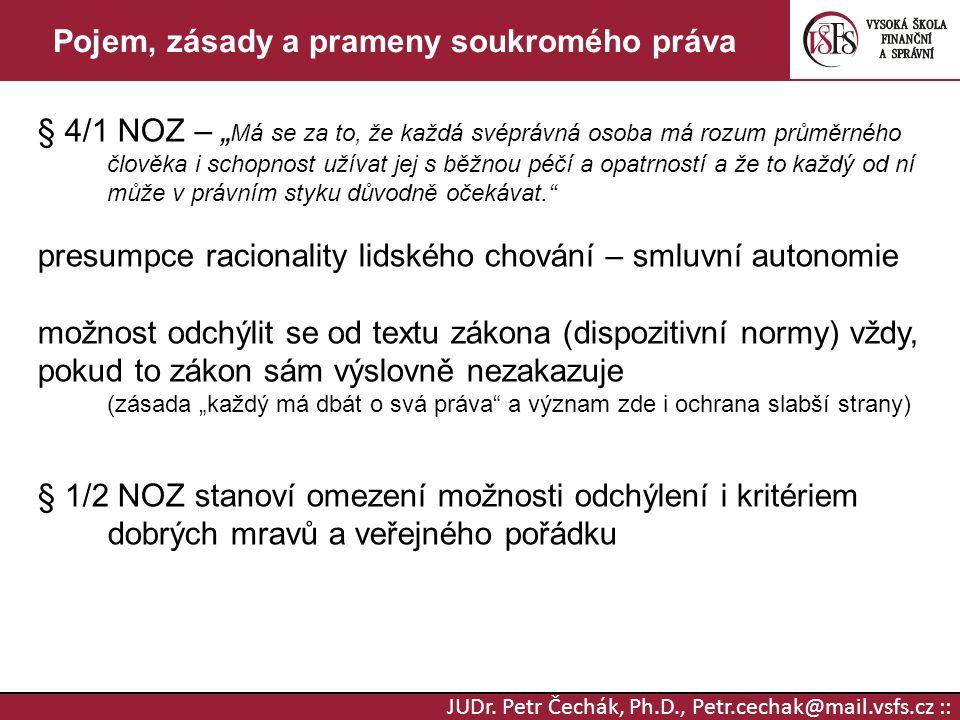 """JUDr. Petr Čechák, Ph.D., Petr.cechak@mail.vsfs.cz :: Pojem, zásady a prameny soukromého práva § 4/1 NOZ – """" Má se za to, že každá svéprávná osoba má"""