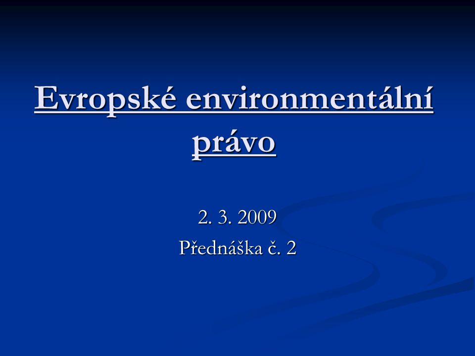 Osnova přednášky Vývoj EEP Vývoj EEP Ekologická politika + akční programy Ekologická politika + akční programy Právo ES jako nástroj ekologické politiky Právo ES jako nástroj ekologické politiky Prameny EP Prameny EP Implementace a prosazování EP Implementace a prosazování EP