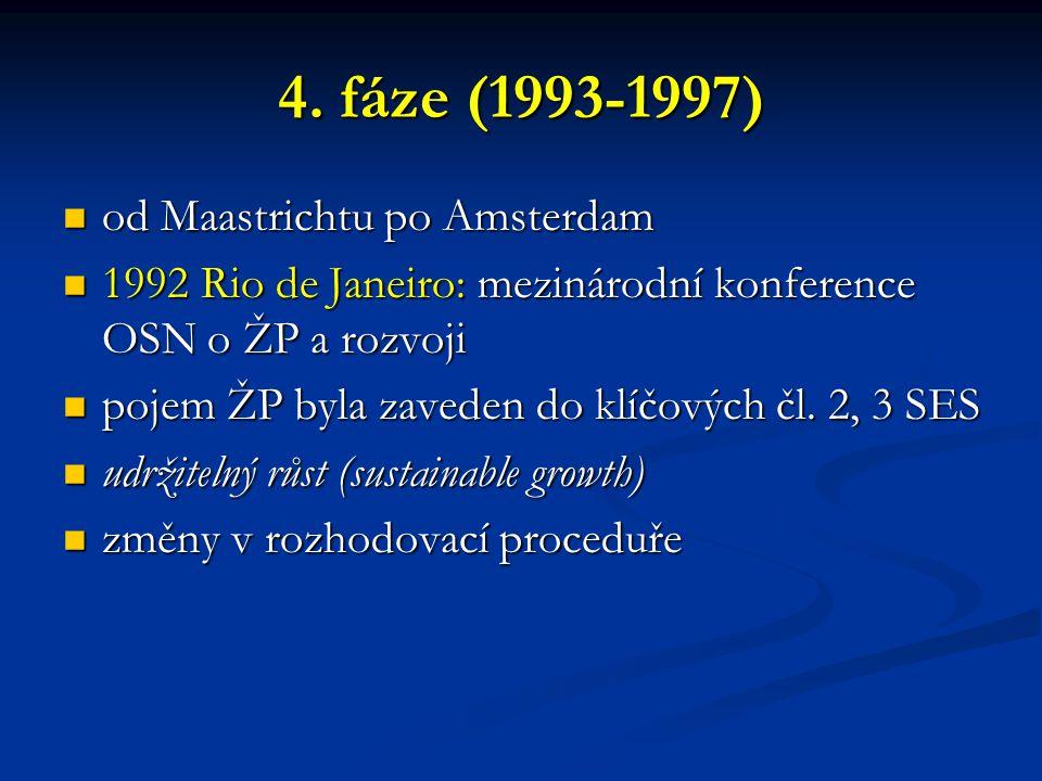 4. fáze (1993-1997) od Maastrichtu po Amsterdam od Maastrichtu po Amsterdam 1992 Rio de Janeiro: mezinárodní konference OSN o ŽP a rozvoji 1992 Rio de