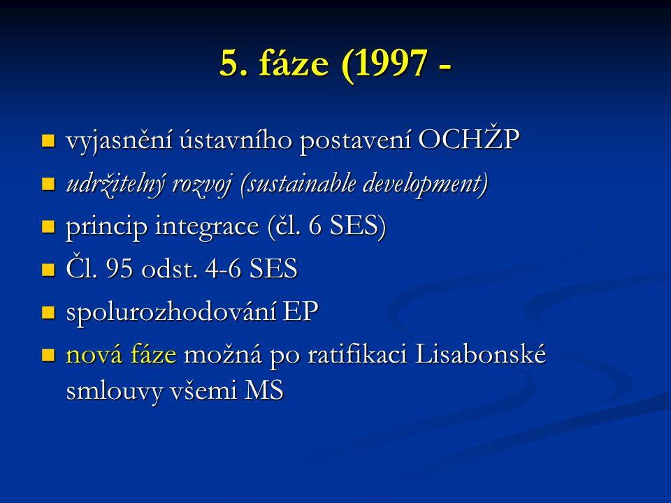 5. fáze (1997 - vyjasnění ústavního postavení OCHŽP vyjasnění ústavního postavení OCHŽP udržitelný rozvoj (sustainable development) udržitelný rozvoj