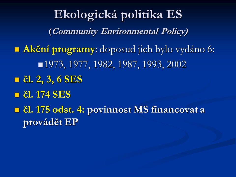 Ekologická politika ES (Community Environmental Policy) Akční programy: doposud jich bylo vydáno 6: Akční programy: doposud jich bylo vydáno 6: 1973,