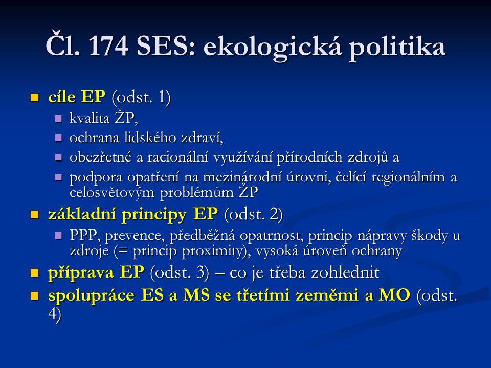 Čl. 174 SES: ekologická politika cíle EP (odst. 1) cíle EP (odst. 1) kvalita ŽP, kvalita ŽP, ochrana lidského zdraví, ochrana lidského zdraví, obezřet