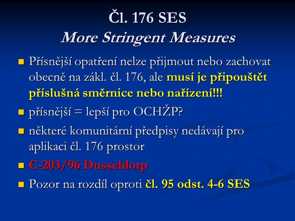Čl. 176 SES More Stringent Measures Přísnější opatření nelze přijmout nebo zachovat obecně na zákl. čl. 176, ale musí je připouštět příslušná směrnice