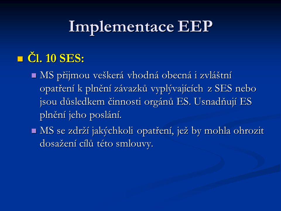 Implementace EEP Čl. 10 SES: Čl. 10 SES: MS přijmou veškerá vhodná obecná i zvláštní opatření k plnění závazků vyplývajících z SES nebo jsou důsledkem
