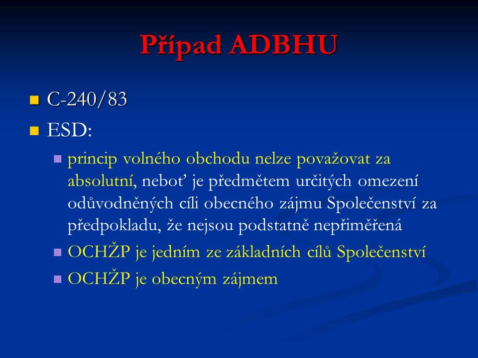 Případ ADBHU C-240/83 C-240/83 ESD: princip volného obchodu nelze považovat za absolutní, neboť je předmětem určitých omezení odůvodněných cíli obecné