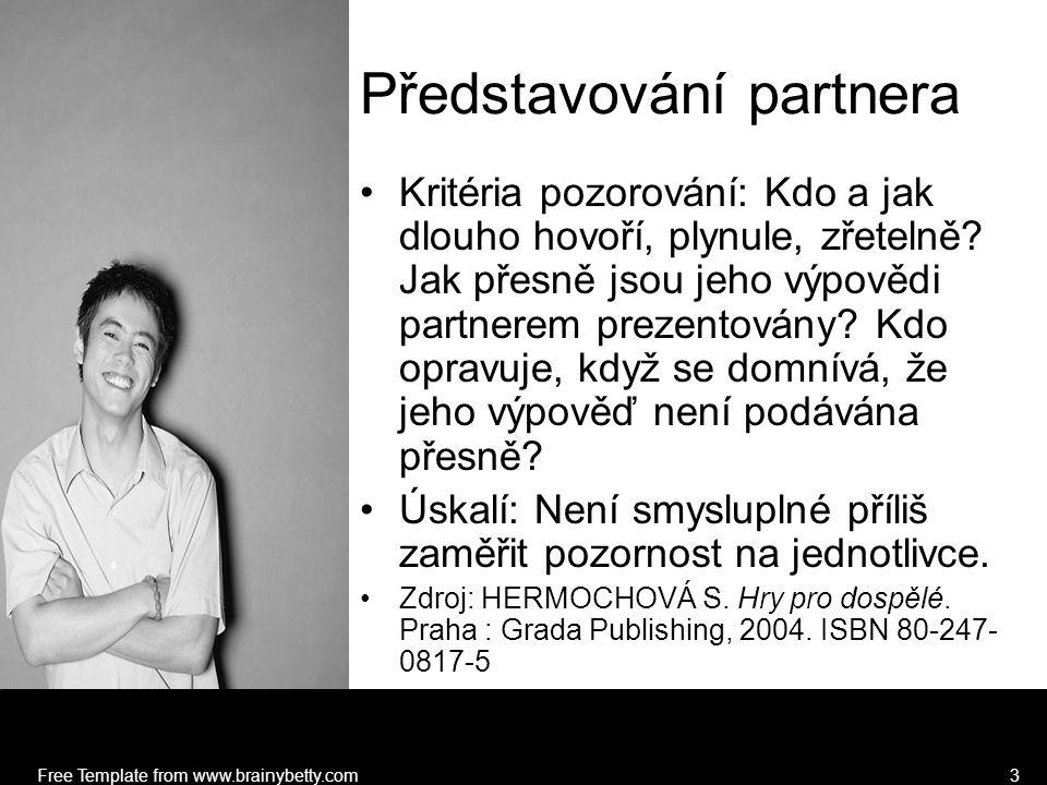 Free Template from www.brainybetty.com3 Představování partnera Kritéria pozorování: Kdo a jak dlouho hovoří, plynule, zřetelně.