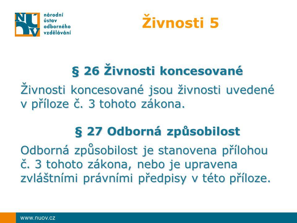 Živnosti 5 § 26 Živnosti koncesované Živnosti koncesované jsou živnosti uvedené v příloze č.