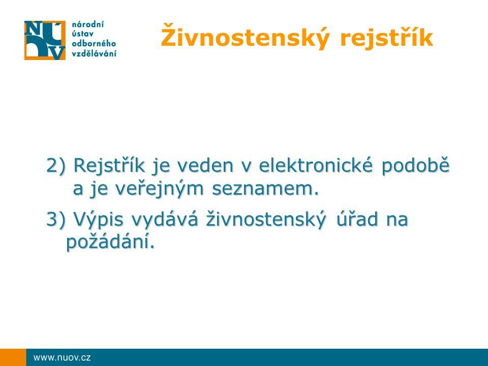 Živnostenský rejstřík 2) Rejstřík je veden v elektronické podobě a je veřejným seznamem.