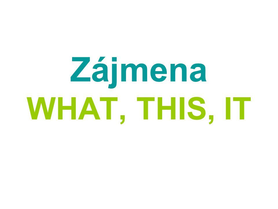 Zájmena WHAT, THIS, IT