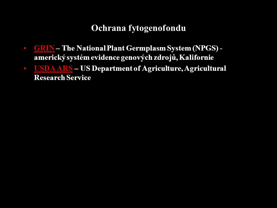 Ochrana fytogenofondu GRIN – The National Plant Germplasm System (NPGS) - americký systém evidence genových zdrojů, Kalifornie USDA ARS – US Department of Agriculture, Agricultural Research Service