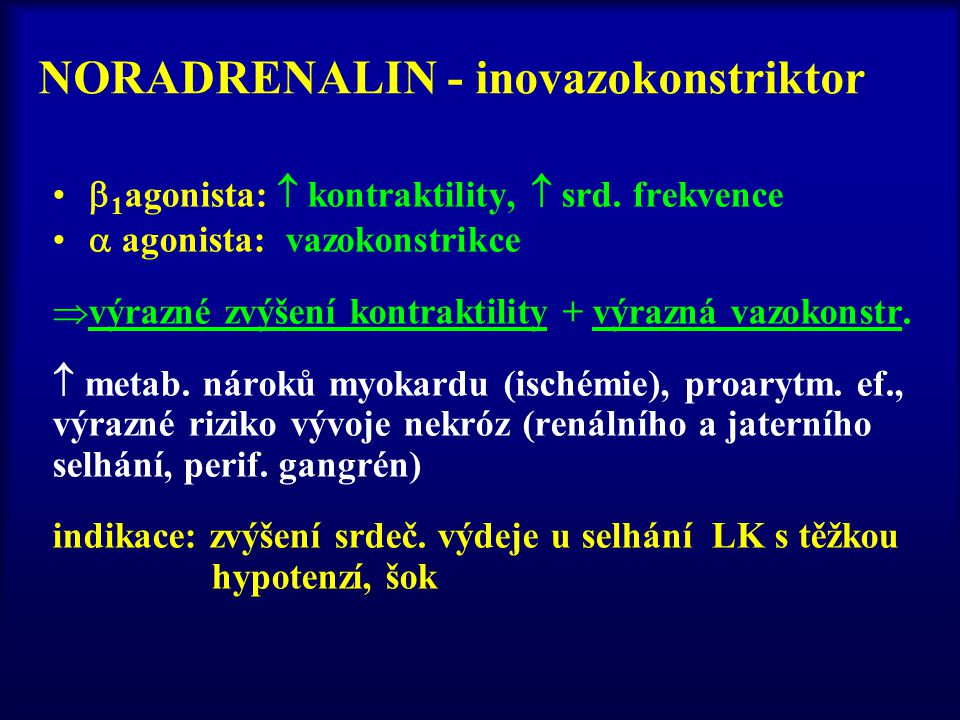 NORADRENALIN - inovazokonstriktor  1 agonista:  kontraktility,  srd. frekvence  agonista: vazokonstrikce  výrazné zvýšení kontraktility + výrazná