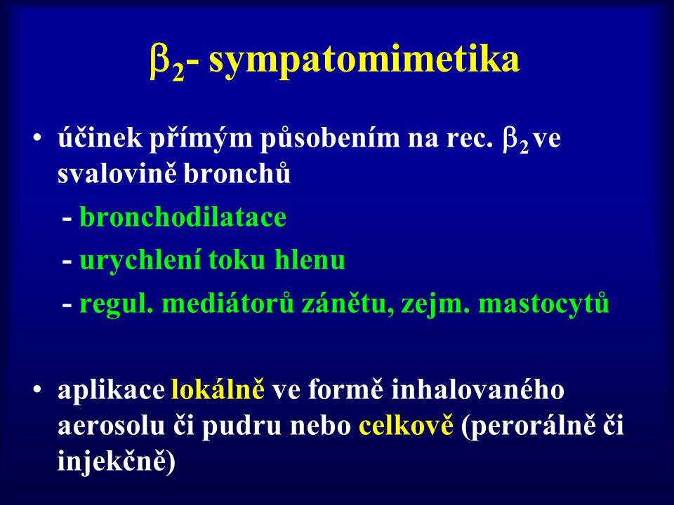  2 - sympatomimetika účinek přímým působením na rec.  2 ve svalovině bronchů - bronchodilatace - urychlení toku hlenu - regul. mediátorů zánětu, zej