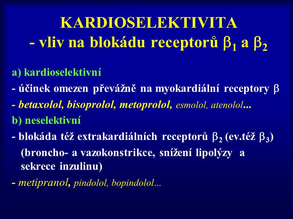 KARDIOSELEKTIVITA - vliv na blokádu receptorů  1 a  2 a) kardioselektivní - účinek omezen převážně na myokardiální receptory  - betaxolol, bisoprolol, metoprolol, esmolol, atenolol...